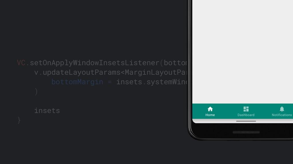VC.setOnApplyWindowInsetsListener(bottomNav) { ...