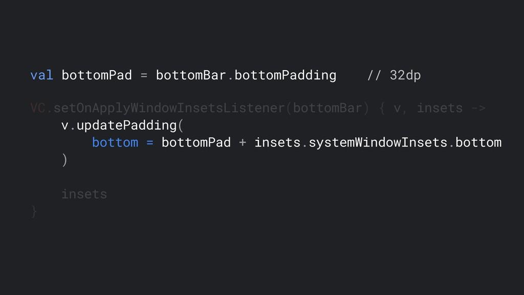 VC.setOnApplyWindowInsetsListener(bottomBar) { ...
