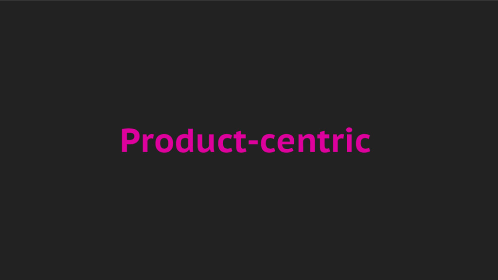 Product-centric