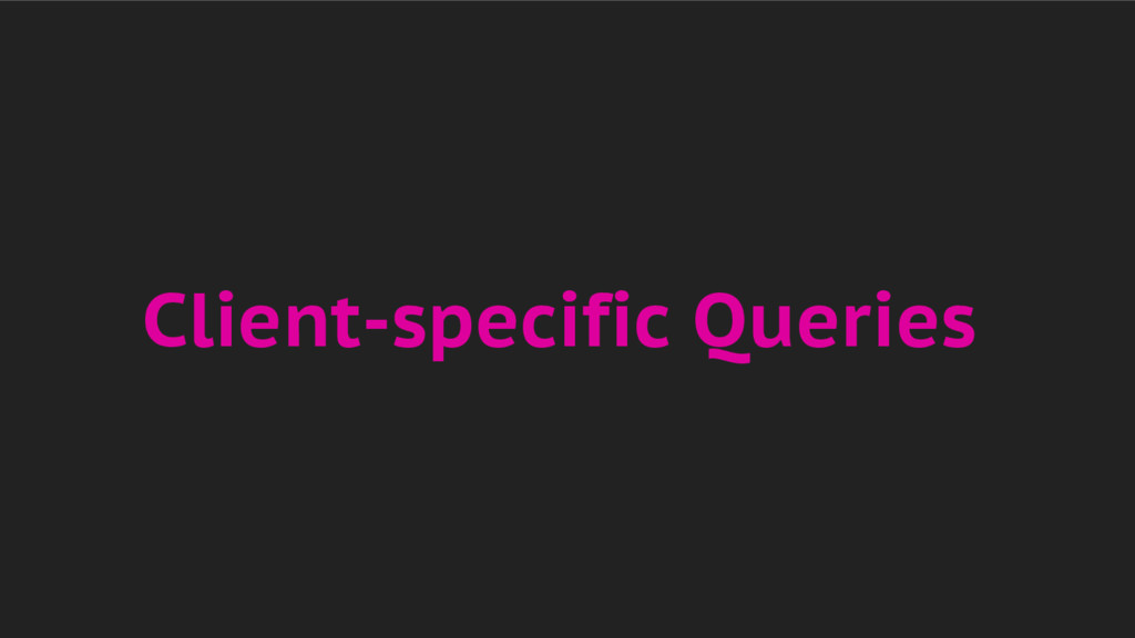 Client-specific Queries