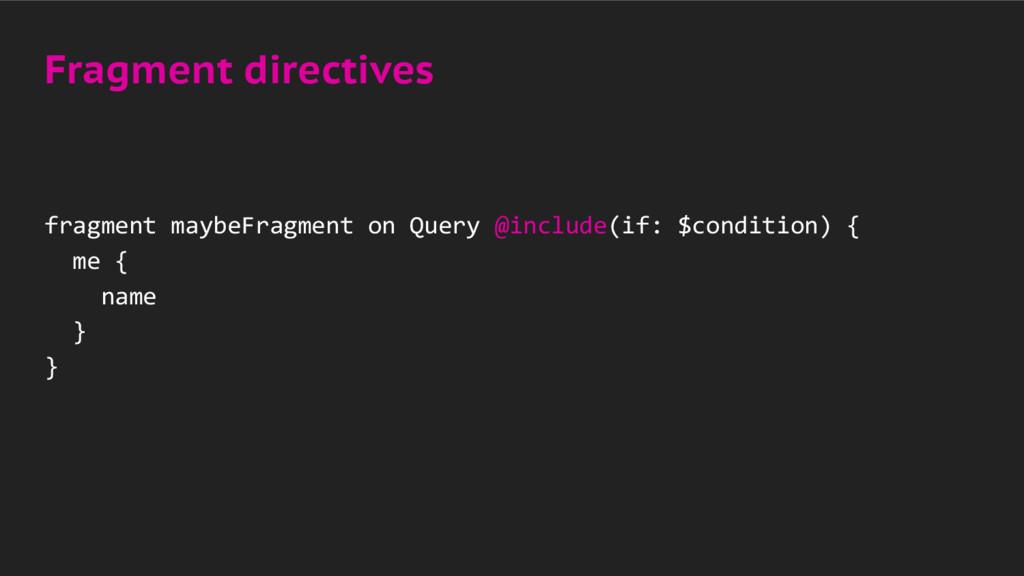 Fragment directives fragment maybeFragment on Q...