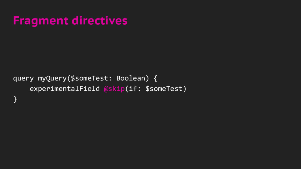 Fragment directives query myQuery($someTest: Bo...