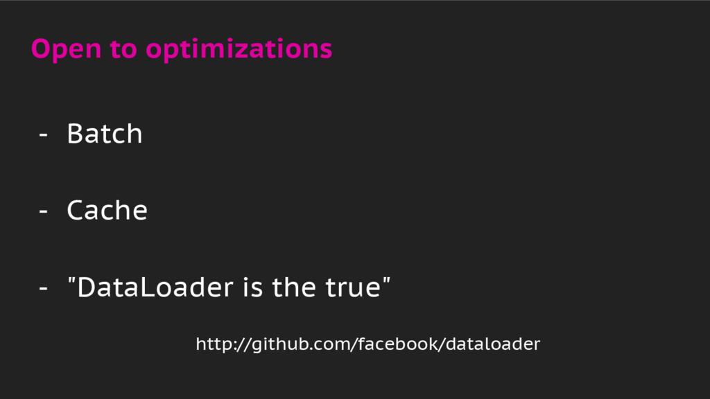 "Open to optimizations - Batch - Cache - ""DataLo..."