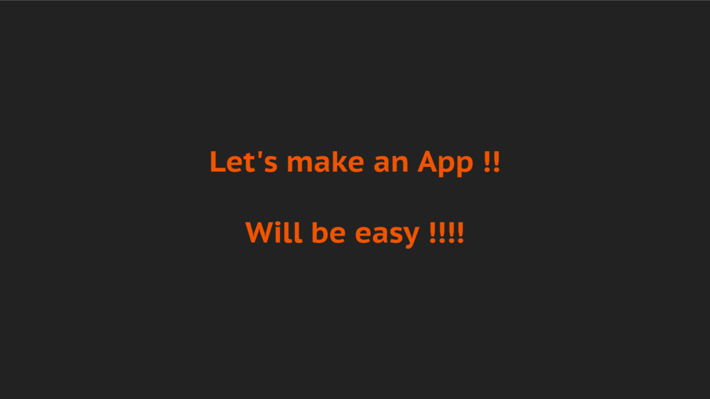 Let's make an App !! Will be easy !!!!