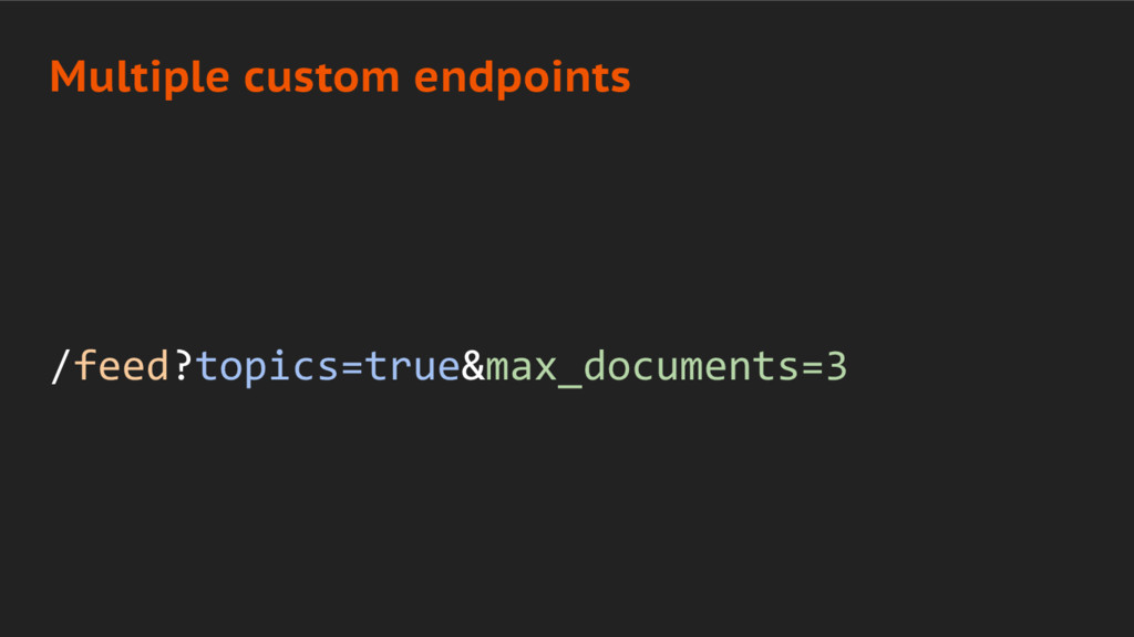 /feed?topics=true&max_documents=3 Multiple cust...