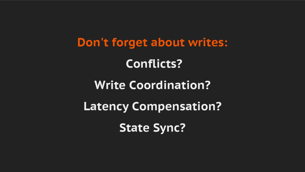 Don't forget about writes: Conflicts? Write Coo...