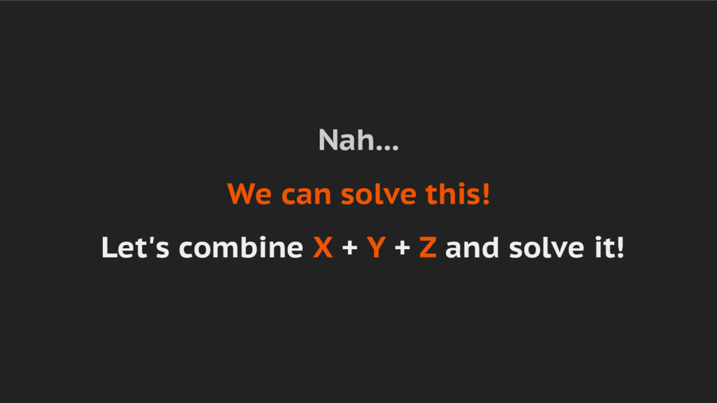 Nah... We can solve this! Let's combine X + Y +...