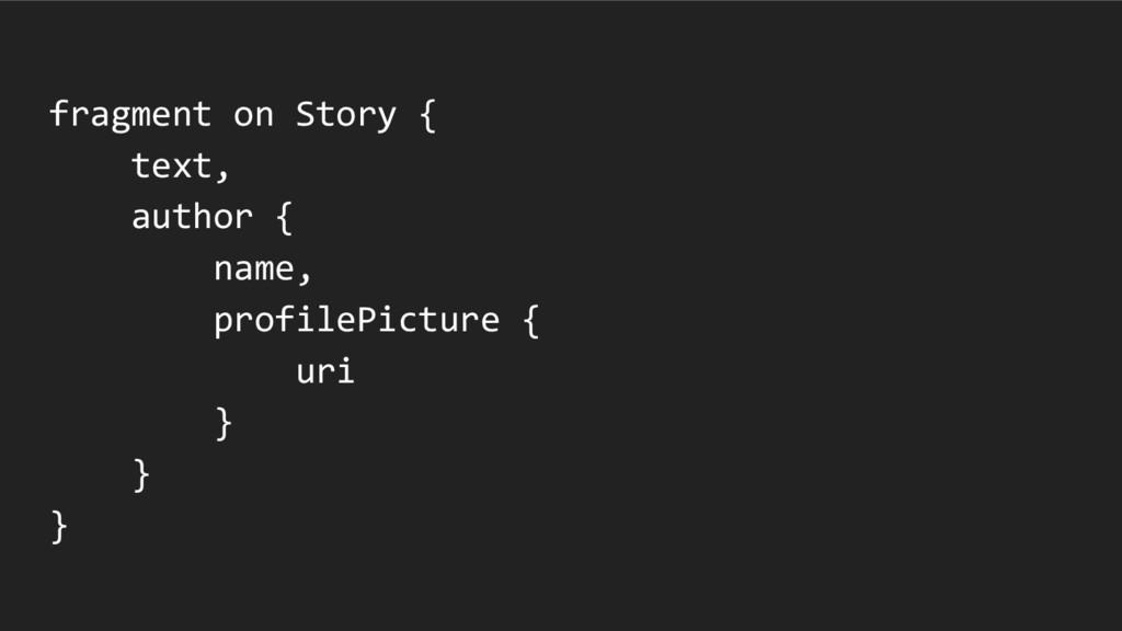 fragment on Story { text, author { name, profil...