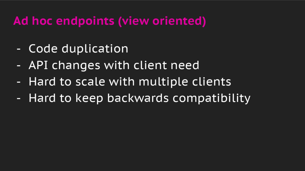 - Code duplication - API changes with client ne...
