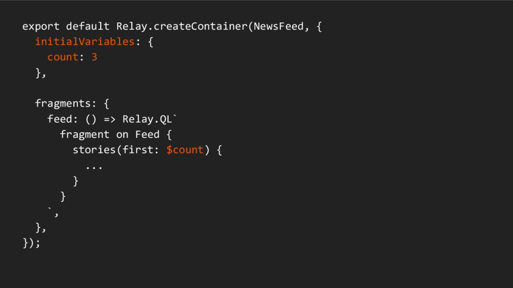 export default Relay.createContainer(NewsFeed, ...