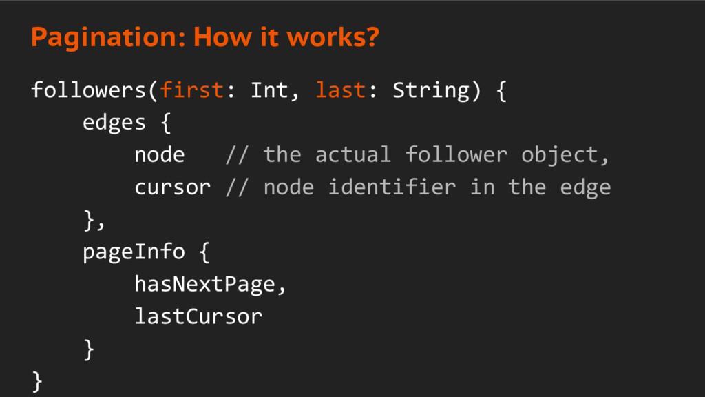 followers(first: Int, last: String) { edges { n...
