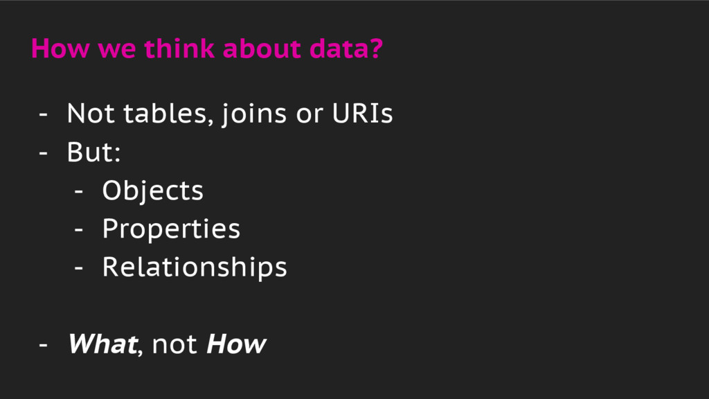 How we think about data? - Not tables, joins or...