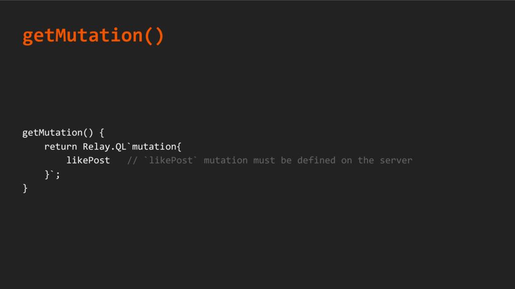 getMutation() { return Relay.QL`mutation{ likeP...