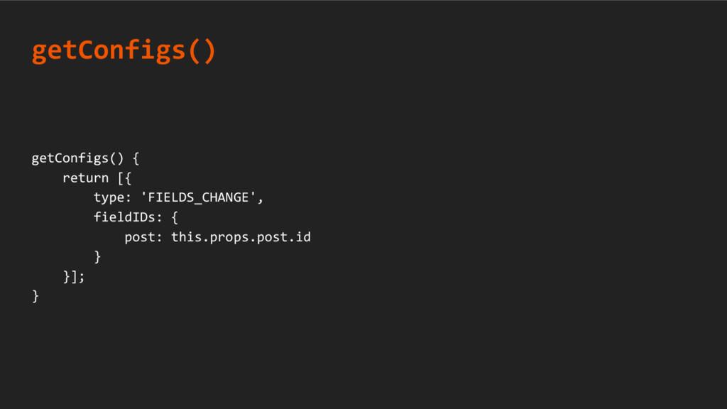 getConfigs() { return [{ type: 'FIELDS_CHANGE',...