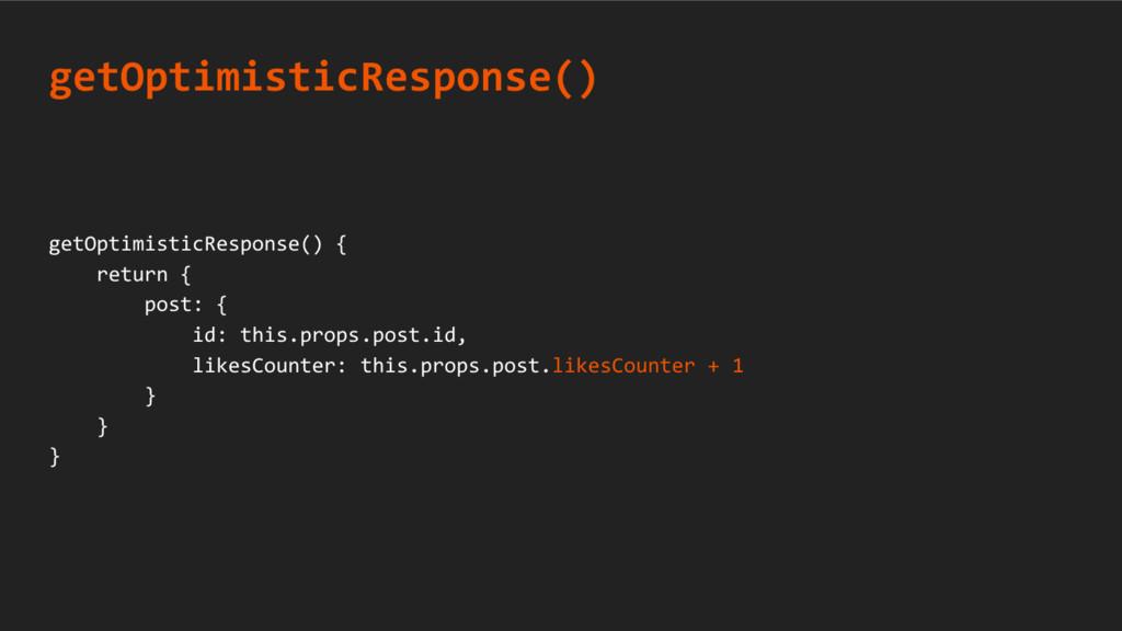 getOptimisticResponse() { return { post: { id: ...