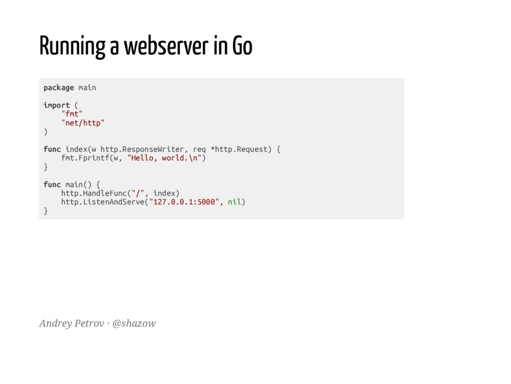 Running a webserver in Go p a c k a g e m a i n...