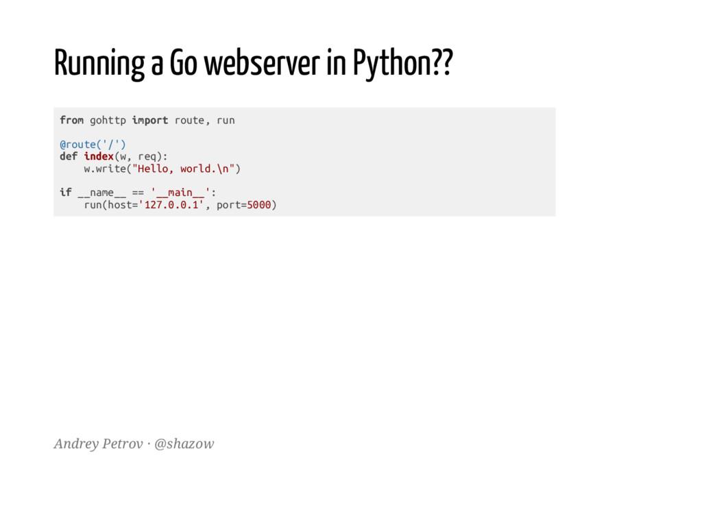 Running a Go webserver in Python?? f r o m g o ...
