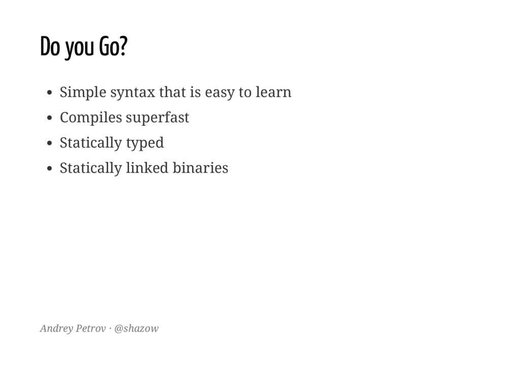 Do you Go? Simple syntax that is easy to learn ...