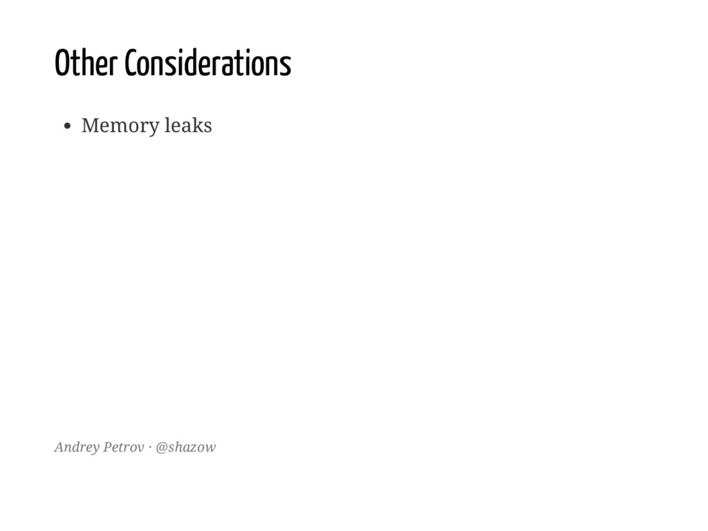 Other Considerations Memory leaks Andrey Petrov...