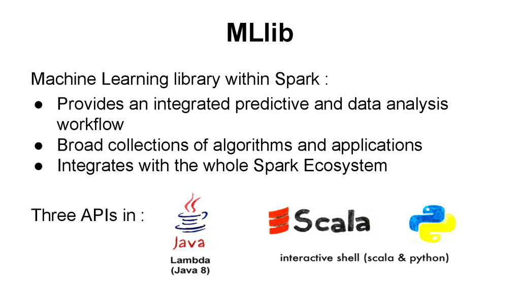 MLlib Machine Learning library within Spark : ●...