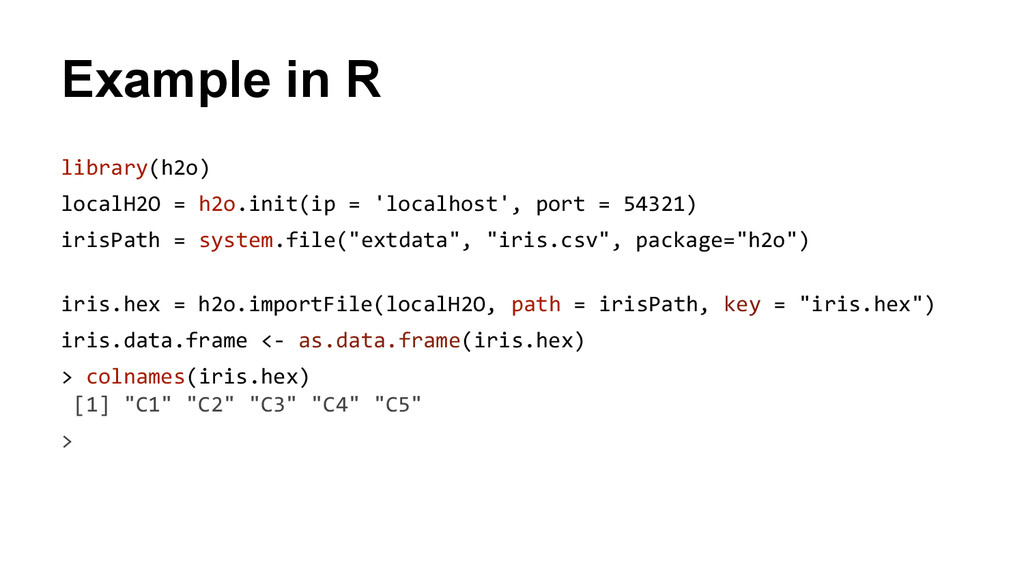 Example in R library(h2o) localH2O = h2o.init(i...