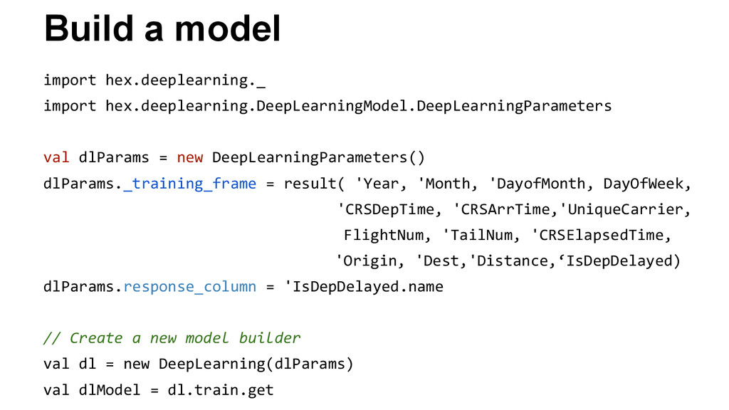 Build a model import hex.deeplearning._ import ...