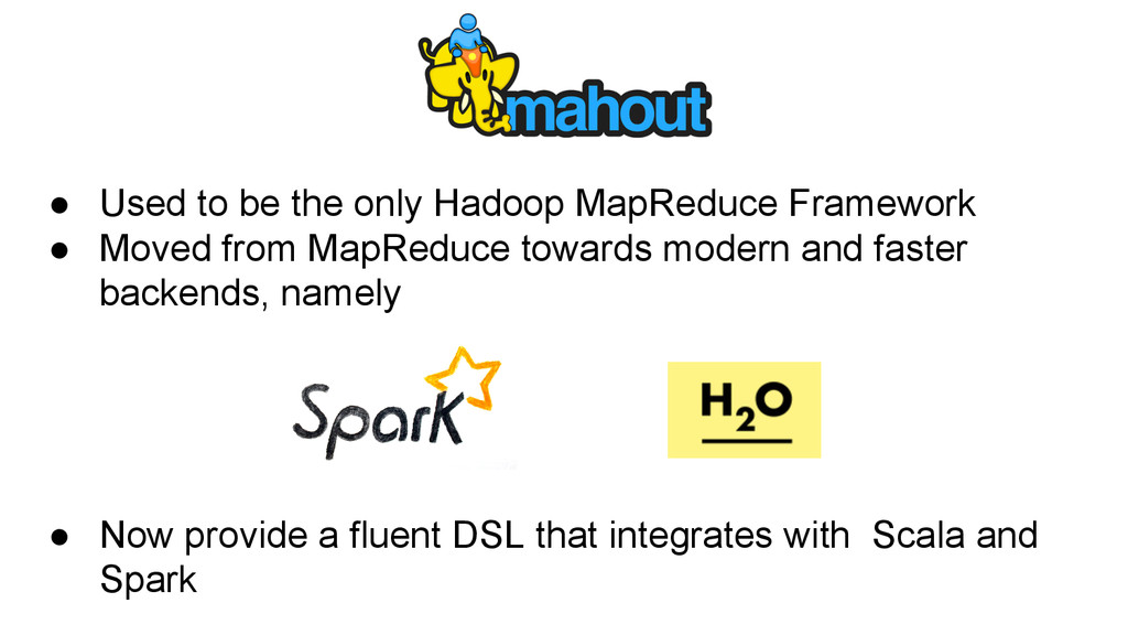 ● Used to be the only Hadoop MapReduce Framewor...