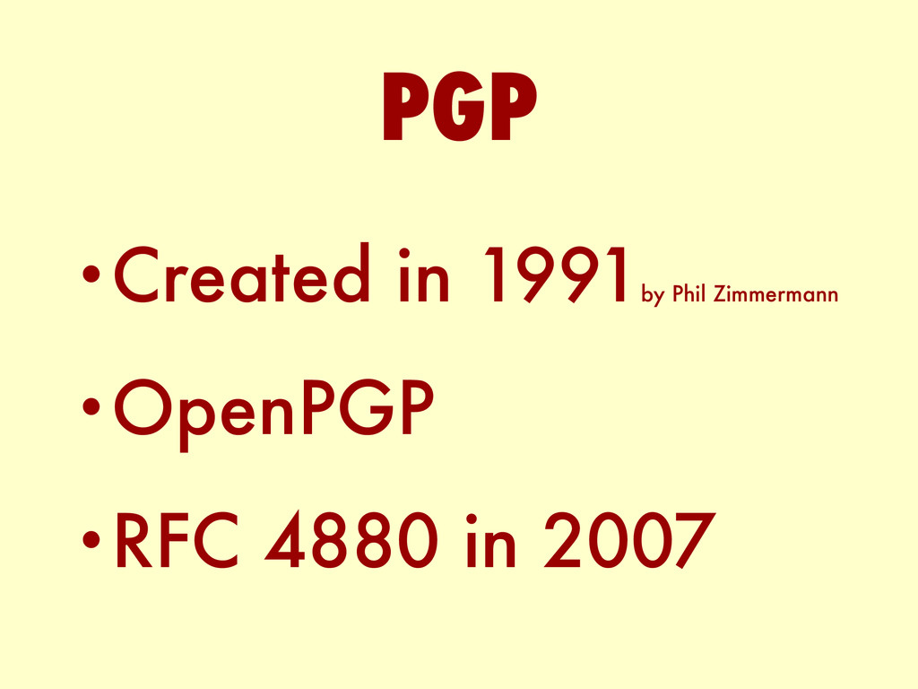 •Created in 1991 by Phil Zimmermann •OpenPGP •R...