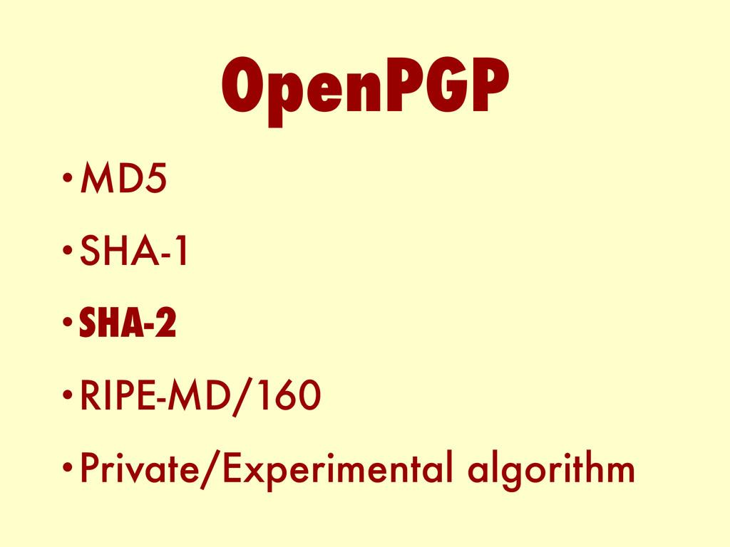 •MD5 •SHA-1 •SHA-2 •RIPE-MD/160 •Private/Experi...