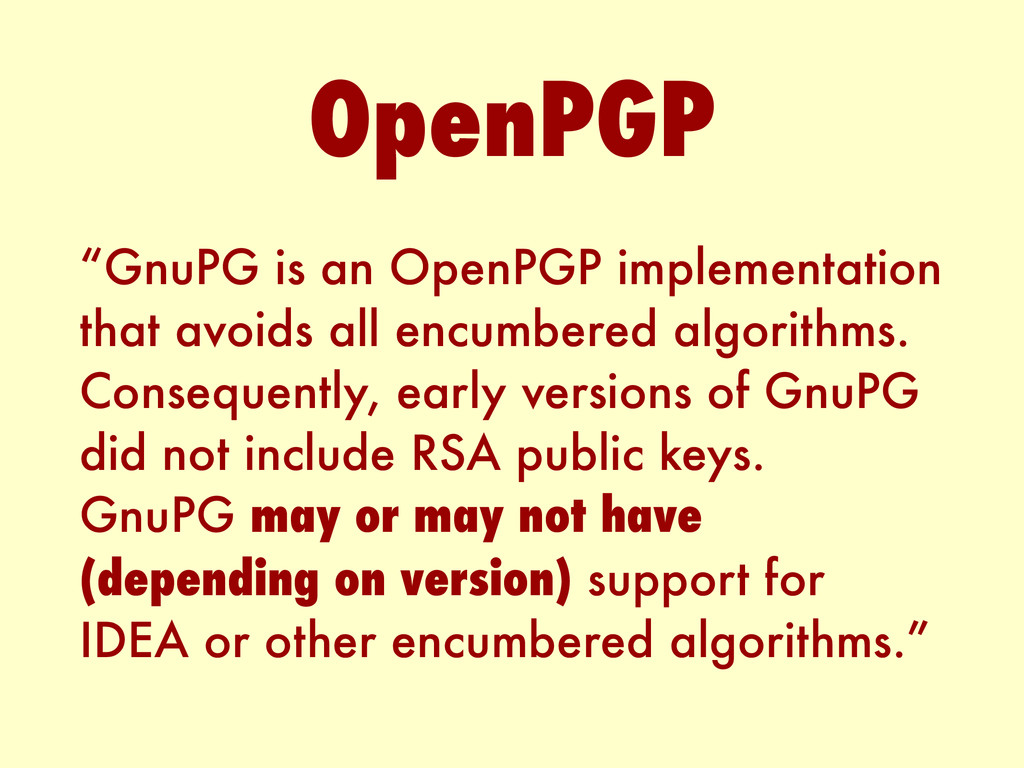 """""""GnuPG is an OpenPGP implementation that avoids..."""