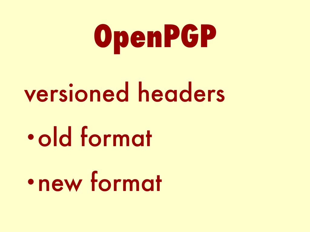 versioned headers •old format •new format OpenP...