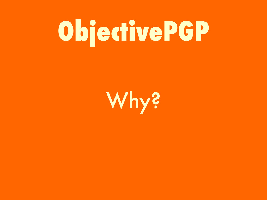Why? ObjectivePGP