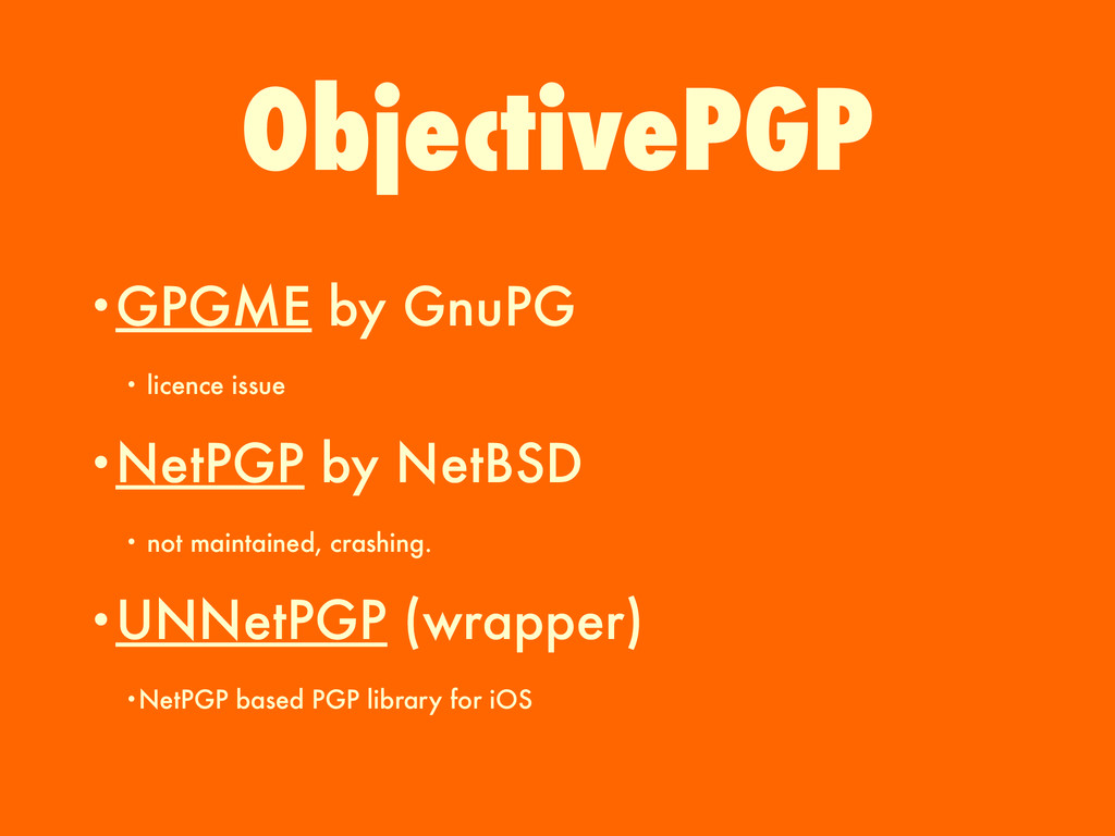 ObjectivePGP •GPGME by GnuPG • licence issue •N...