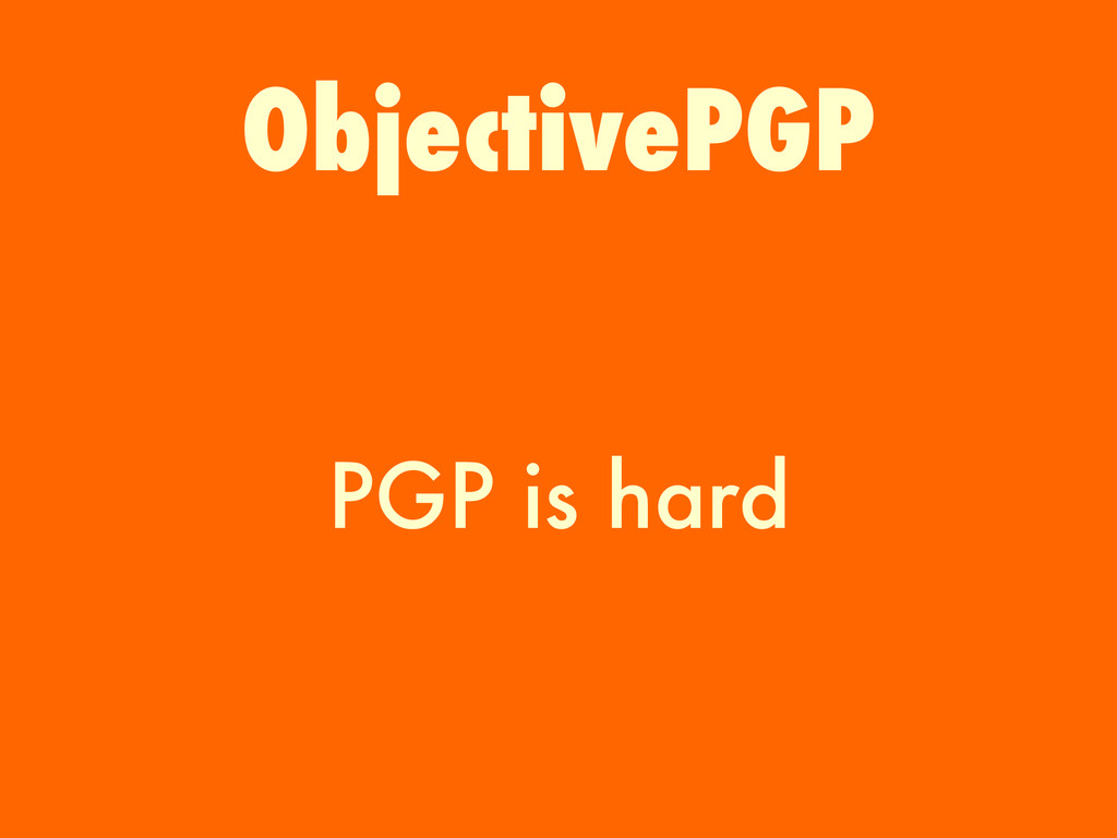 PGP is hard ObjectivePGP