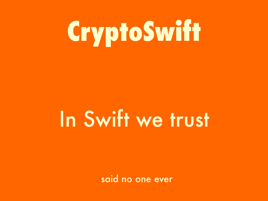 In Swift we trust CryptoSwift said no one ever