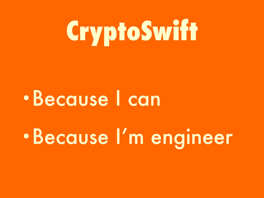 •Because I can •Because I'm engineer CryptoSwift