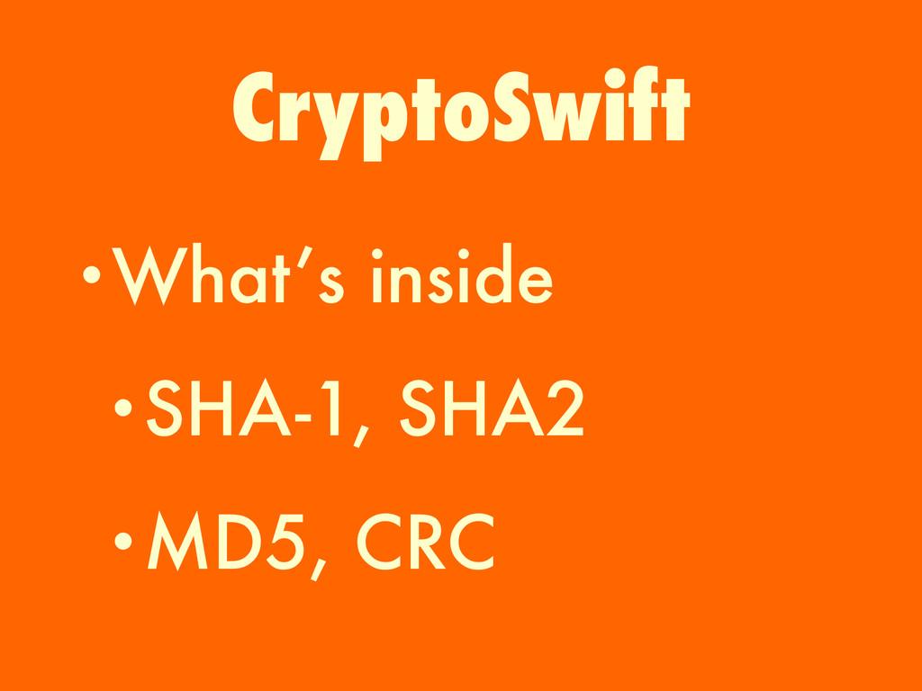•What's inside •SHA-1, SHA2 •MD5, CRC CryptoSwi...
