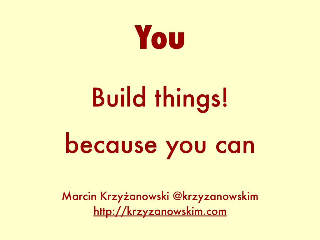 Build things! because you can You Marcin Krzyża...