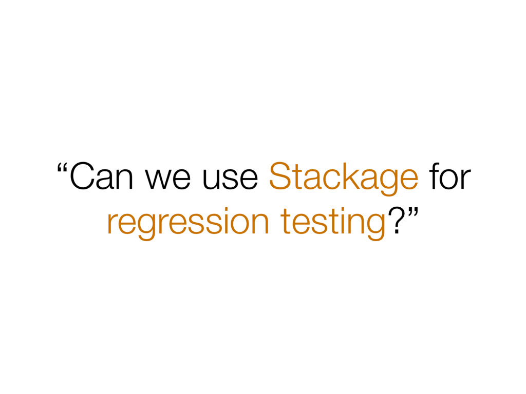 """""""Can we use Stackage for regression testing?"""""""