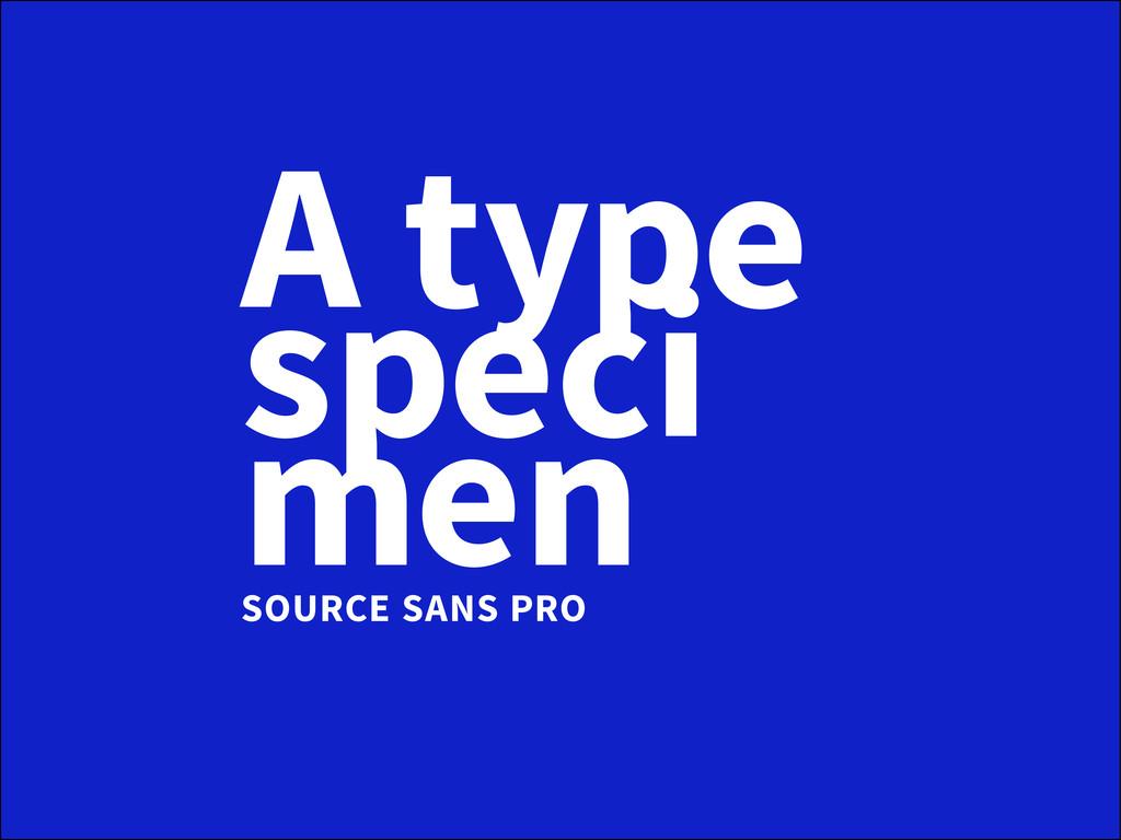 A type speci men source sans pro