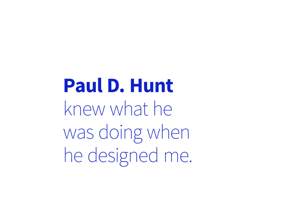 Paul D. Hunt knew what he was doing when he des...