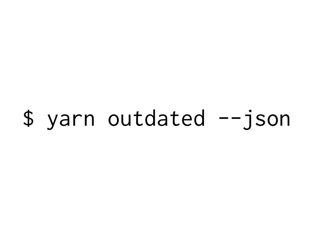 $ yarn outdated --json