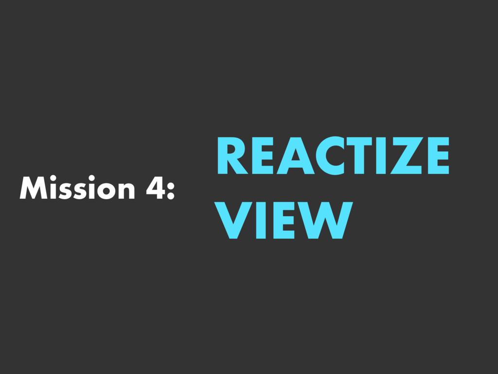 Mission 4: REACTIZE VIEW