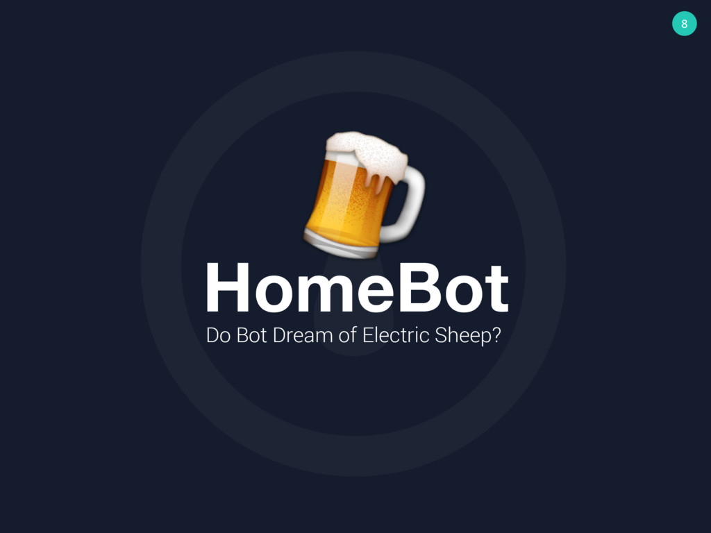 8 HomeBot Do Bot Dream of Electric Sheep?