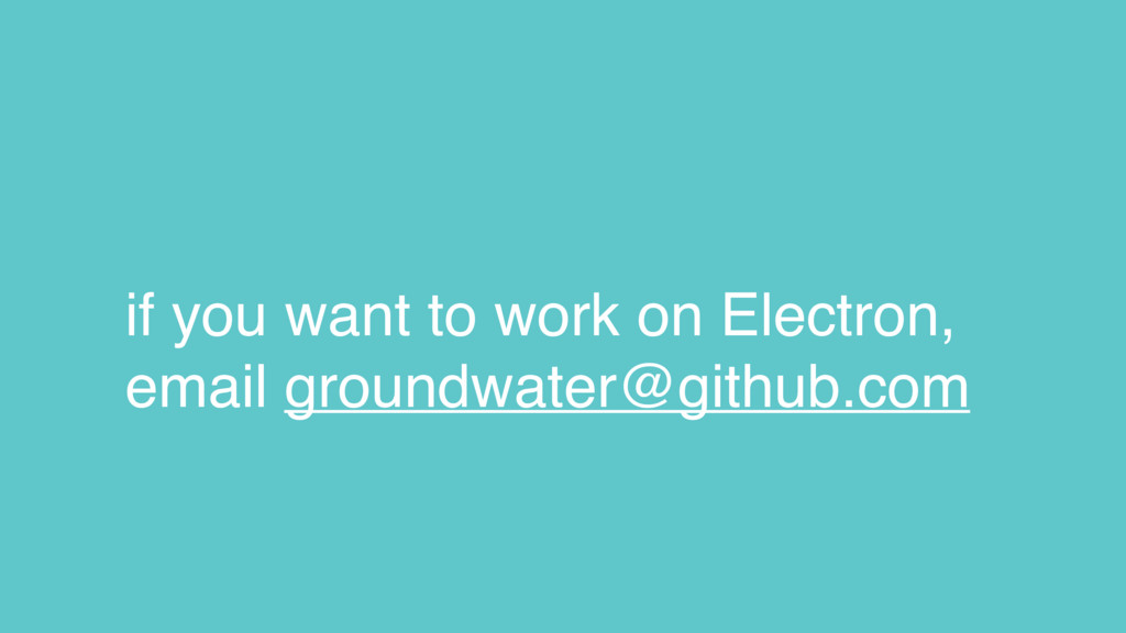 if you want to work on Electron, email groundwa...
