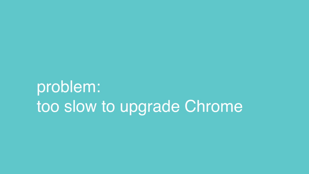 problem: too slow to upgrade Chrome