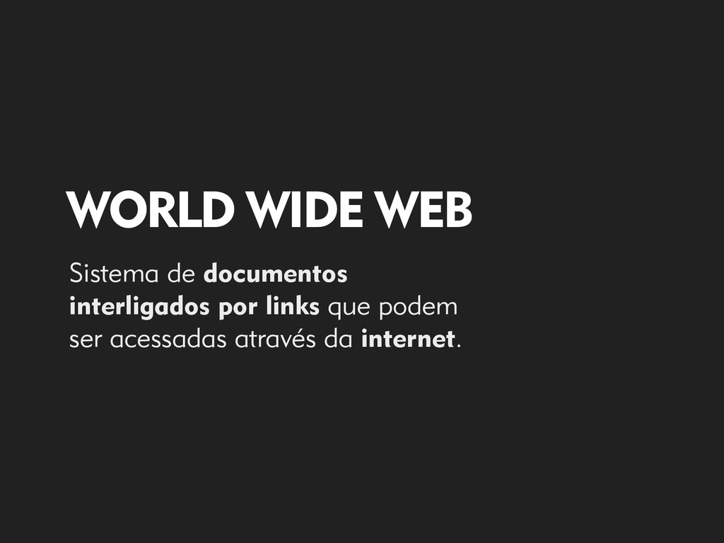 WORLD WIDE WEB Sistema de documentos interligad...