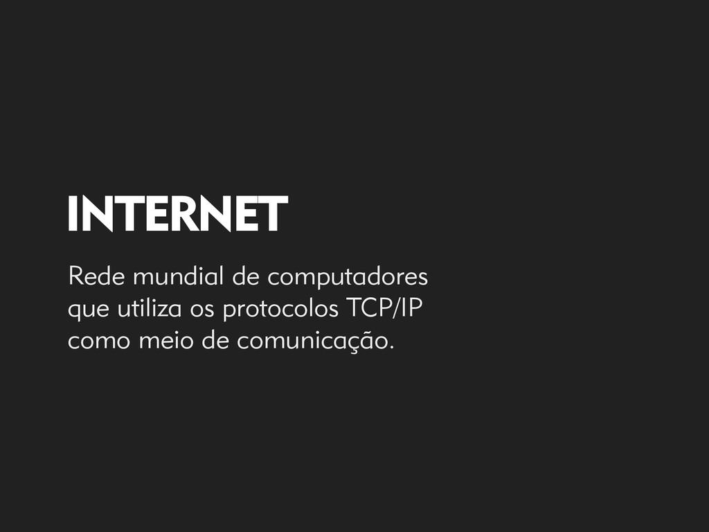 INTERNET Rede mundial de computadores que utili...