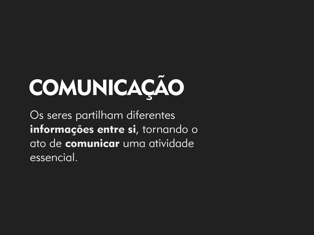 COMUNICAÇÃO Os seres partilham diferentes infor...