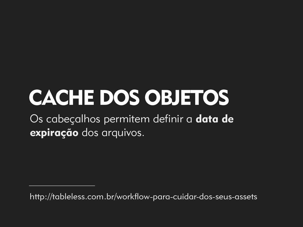 CACHE DOS OBJETOS http://tableless.com.br/workf...